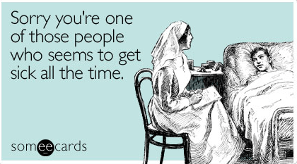 Sorry you're one of those people who seems to get sick all the time - Get Well Ecard - someecards.com